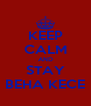 KEEP CALM AND STAY BEHA KECE - Personalised Poster A4 size