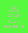 KEEP CALM AND STAY BERENICE - Personalised Poster A4 size
