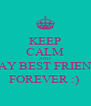 KEEP CALM AND STAY BEST FRIENDS FOREVER :)  - Personalised Poster A4 size