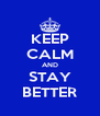 KEEP CALM AND STAY BETTER - Personalised Poster A4 size