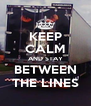 KEEP CALM AND STAY BETWEEN THE LINES - Personalised Poster A4 size