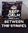 KEEP CALM AND STAY BETWEEN THE STRIPES - Personalised Poster A4 size