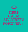 KEEP CALM AND STAY BFF'S FOREVER :)  - Personalised Poster A4 size