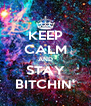 KEEP CALM AND STAY BITCHIN' - Personalised Poster A4 size