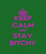 KEEP CALM AND STAY BITCHY - Personalised Poster A4 size