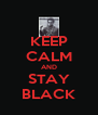 KEEP CALM AND STAY BLACK - Personalised Poster A4 size