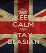 KEEP CALM AND STAY  BLASIAN - Personalised Poster A4 size