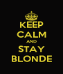 KEEP CALM AND STAY BLONDE - Personalised Poster A4 size