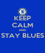 KEEP CALM AND STAY BLUES  - Personalised Poster A4 size