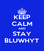 KEEP CALM AND STAY BLUWHYT - Personalised Poster A4 size