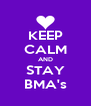 KEEP CALM AND STAY BMA's - Personalised Poster A4 size