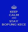 KEEP CALM AND STAY BOPUNG KECE - Personalised Poster A4 size
