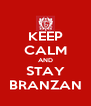 KEEP CALM AND STAY BRANZAN - Personalised Poster A4 size