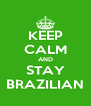 KEEP CALM AND STAY BRAZILIAN - Personalised Poster A4 size