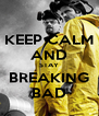 KEEP CALM AND STAY BREAKING BAD - Personalised Poster A4 size