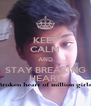 KEEP CALM AND STAY BREAKING HEART - Personalised Poster A4 size