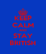 KEEP CALM AND STAY BRITISH - Personalised Poster A4 size
