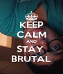 KEEP CALM AND STAY  BRUTAL - Personalised Poster A4 size