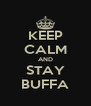 KEEP CALM AND STAY BUFFA - Personalised Poster A4 size