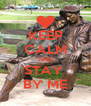 KEEP CALM AND STAY  BY ME - Personalised Poster A4 size