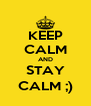 KEEP CALM AND STAY CALM ;) - Personalised Poster A4 size