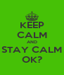 KEEP CALM AND STAY CALM OK? - Personalised Poster A4 size