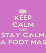 KEEP CALM AND STAY CALM WITH A FOOT MASSAGE - Personalised Poster A4 size