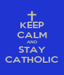 KEEP CALM AND STAY CATHOLIC - Personalised Poster A4 size