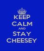 KEEP CALM AND STAY CHEESEY - Personalised Poster A4 size