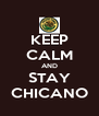 KEEP CALM AND STAY CHICANO - Personalised Poster A4 size