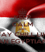 KEEP CALM AND STAY CHILL LIKE AN EGYPTIAN - Personalised Poster A4 size