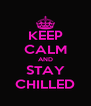 KEEP CALM AND STAY CHILLED - Personalised Poster A4 size