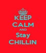 KEEP CALM AND  Stay  CHILLIN - Personalised Poster A4 size