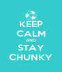 KEEP CALM AND STAY CHUNKY - Personalised Poster A4 size