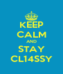 KEEP CALM AND STAY CL14SSY - Personalised Poster A4 size