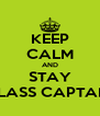 KEEP CALM AND STAY CLASS CAPTAIN - Personalised Poster A4 size