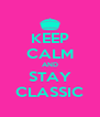KEEP CALM AND STAY CLASSIC - Personalised Poster A4 size