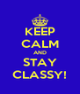 KEEP CALM AND STAY CLASSY! - Personalised Poster A4 size