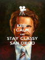 KEEP CALM AND STAY CLASSY SAN DIEGO - Personalised Poster A4 size
