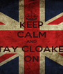 KEEP CALM AND STAY CLOAKED ON - Personalised Poster A4 size