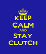 KEEP CALM AND STAY CLUTCH - Personalised Poster A4 size