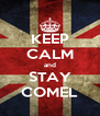 KEEP CALM and STAY COMEL - Personalised Poster A4 size