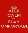 KEEP CALM AND STAY COMFORTABLE - Personalised Poster A4 size