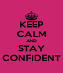 KEEP CALM AND STAY CONFIDENT - Personalised Poster A4 size