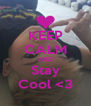 KEEP CALM AND Stay Cool <3 - Personalised Poster A4 size
