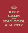 KEEP CALM AND STAY COOL AJA COY - Personalised Poster A4 size