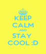 KEEP CALM AND STAY  COOL :D - Personalised Poster A4 size