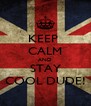 KEEP  CALM AND STAY COOL DUDE! - Personalised Poster A4 size