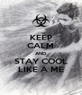 KEEP CALM AND STAY COOL LIKE A ME - Personalised Poster A4 size