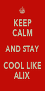 KEEP CALM AND STAY COOL LIKE ALIX - Personalised Poster A4 size